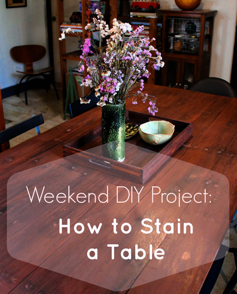 Weekend DIY Project:  How to Stain a Table